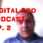 Digital Too podcast 2