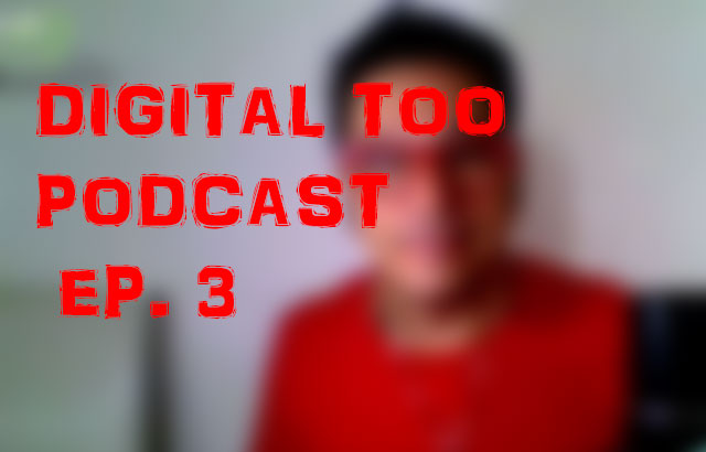 Digital Too podcast 3